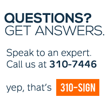 Questions? Call us at 310-SIGN (7446)